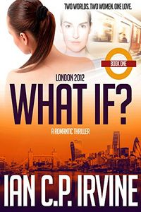 London 2012: What If? by Ian C. P. Irvine
