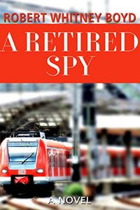 A Retired Spy by Robert Whitney Boyd
