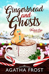 Gingerbread and Ghosts by Agatha Frost