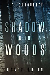 Shadow in the Woods by J. P. Choquette