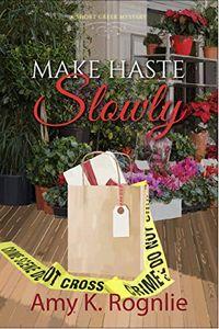 Make Haste Slowly by Amy K. Rognlie