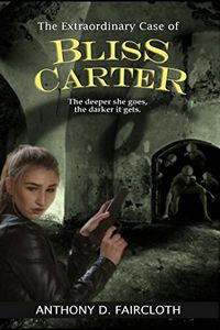 The Extraordinary Case of Bliss Carter by Anthony D. Faircloth