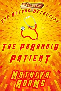 The Paranoid Patient by Mathiya Adams