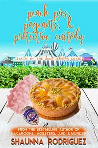 Peach Pies, Pageants & Protective Custody by Shaunna Rodriguez