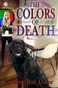 The Colors of Death by Carlene Rae Dater