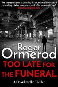 Too Late for the Funeral by Roger Ormerod
