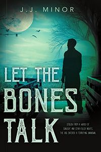 Let the Bones Talk by J. J. Minor