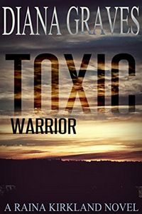 Toxic Warrior by Diana Graves