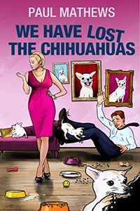 We Have Lost the Chihuahuas by Paul Mathews