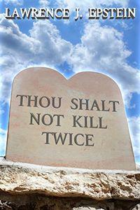 Thou Shalt Not Kill Twicee by Lawrence J. Epstein