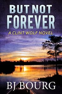 But Not Forever by B. J. Bourg