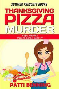 Thanksgiving Pizza Murder by Patti Benning