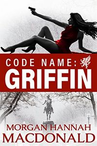 Code Name: Griffin by Morgan Hannah MacDonald
