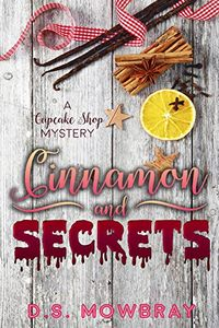 Cinnamon and Secrets by D. S. Mowbray