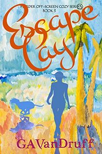 Escape Cay by G. A. VanDruff
