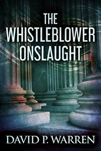 The Whistleblower Onslaught by David P. Warren