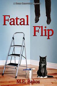 Fatal Flip by M. E. Bakos