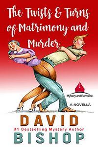 The Twists & Turns of Matrimony and Murder by David Bishop