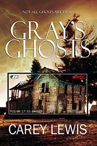 Gray's Ghosts by Carey Lewis
