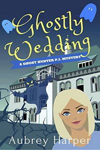 Ghostly Wedding by Aubrey Harper