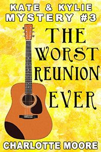 The Worst Reunion Ever by Charlotte Moore