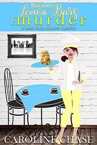 Luscious Lemon Bawrs & Murder by Caroline Chase