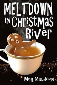 Meltdown in Christmas River by Meg Muldoon