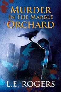 Murder in the Marble Orchard by L. E. Rogers