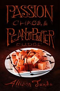 Pasion, Chaos, & Peanut Butter Fudge by Allison Janda