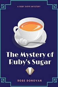 The Mystery of Ruby's Sugar by Rose Donovan