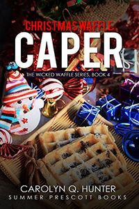 Christmas Waffle Caper by Carolyn Q. Hunter