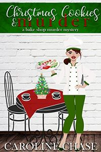 Christmas Cookies & Murder by Caroline Chase