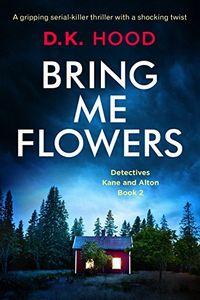 Bring Me Flowers by D. K. Hood