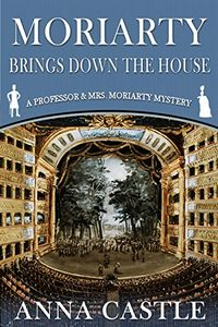 Moriarty Brings Down the House by Anna Castle
