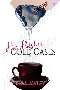 Hot Flashes/Cold Cases by Sue Hawley