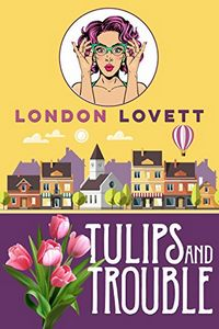 Tulips and Trouble by London Lovett