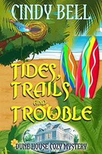 Tides. Trails and Trouble by Cindy Bell