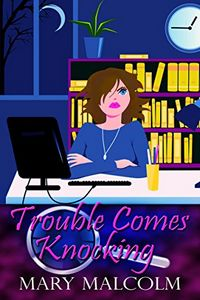 Trouble Comes Knocking by Mary Malcolm
