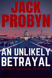 An Unlikely Betrayal by Jack Probyn
