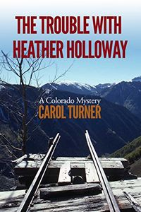 The Trouble with Heather Holloway by Carol Turner
