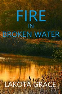 Fire in Broken Water by Lakota Grace