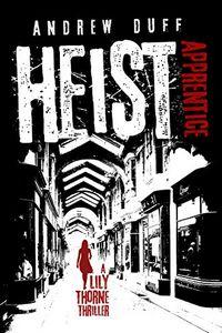 Heist Apprentice by Andrew Duff