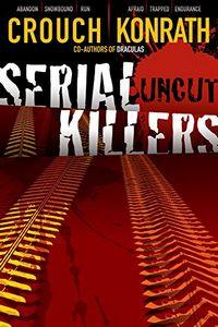 Serial Killers Uncut by Blake Crouch and J. A. Konrath