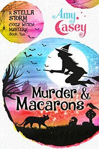 Murder & Macarons by Amy Casey