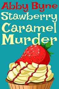 Strawberry Caramel Murder by Abby Byne