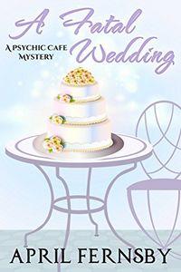 A Fatal Wedding by April Fernsby