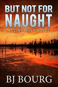 But Not for Naught by B. J. Bourg