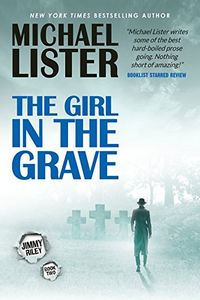The Girl in the Grave by Michael Lister