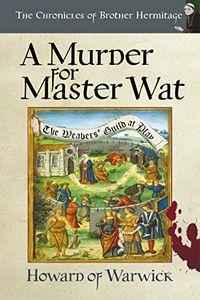 A Murder for Master Wat by Howard of Warwick