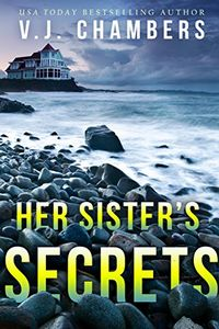 Her Sister's Secrets by V. J. Chambers